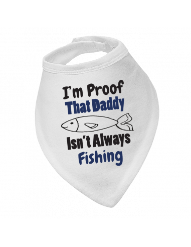 Baby bandana bib I'm Proof That Daddy Isn't Always Fishing