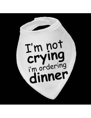 Baby bandana bib I'm Not Crying I'm Ordering Dinner