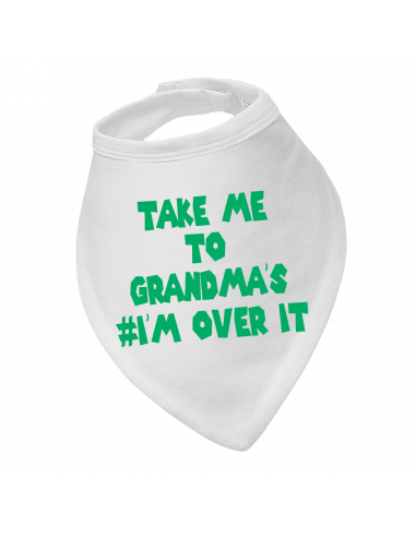 Baby bandana bib Take Me To Grandma's I'm Over It.