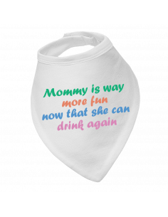 Baby bandana bib Mommy Is Way More Fun Now That She Can Drink Again