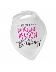 Baby bandana bib I'm Only A Morning Person On My Birthday