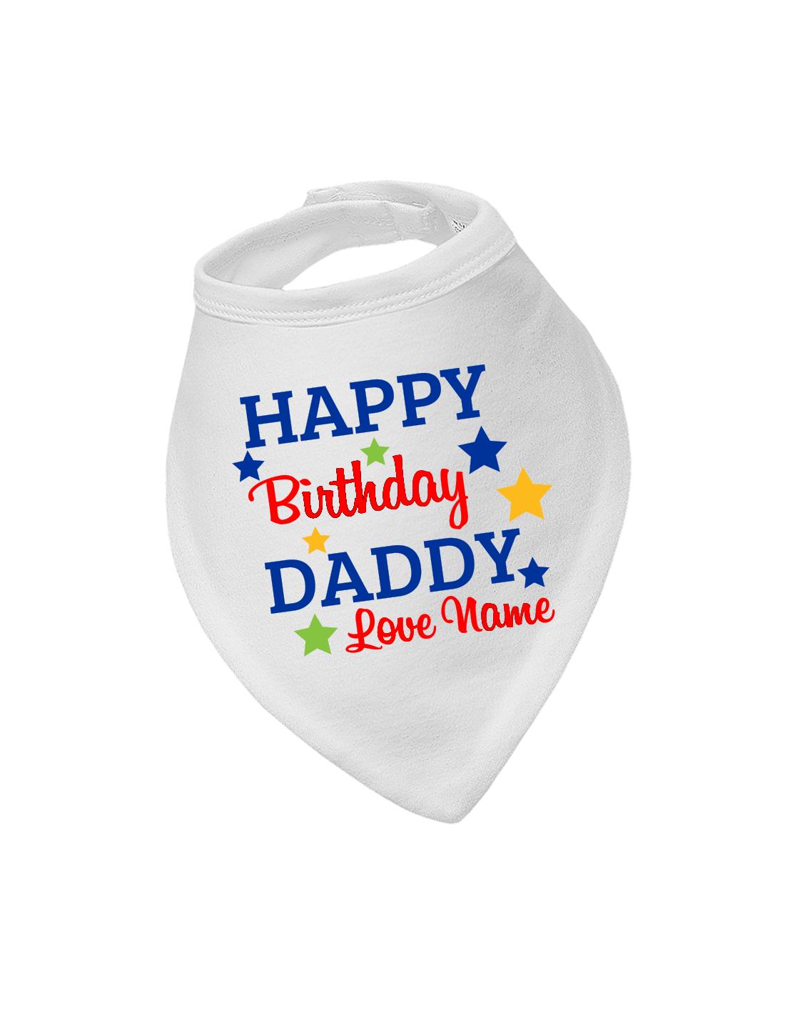 I Love You with personalised name Baby Bandana Bib Happy Birthday Daddy..