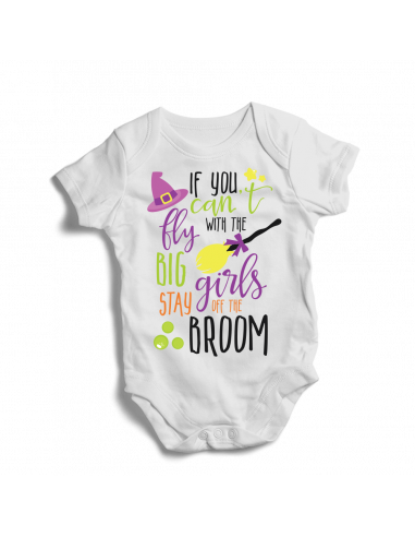 If you can't fly with the big girls stay off the broom, baby bodysuits